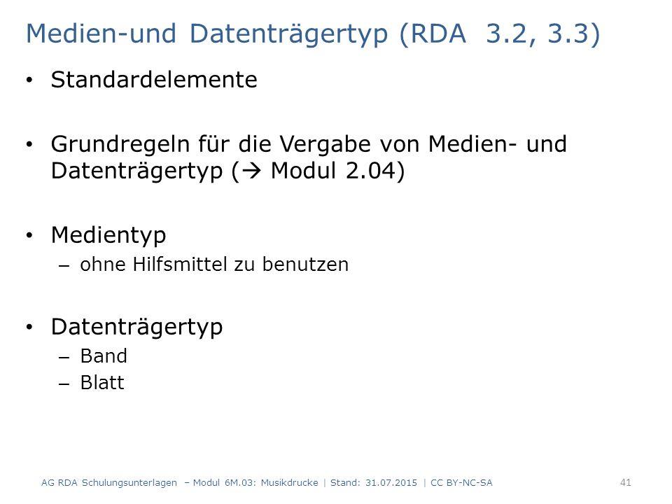 Medien-und Datenträgertyp (RDA 3.2, 3.3) Standardelemente Grundregeln für die Vergabe von Medien- und Datenträgertyp (  Modul 2.04) Medientyp – ohne
