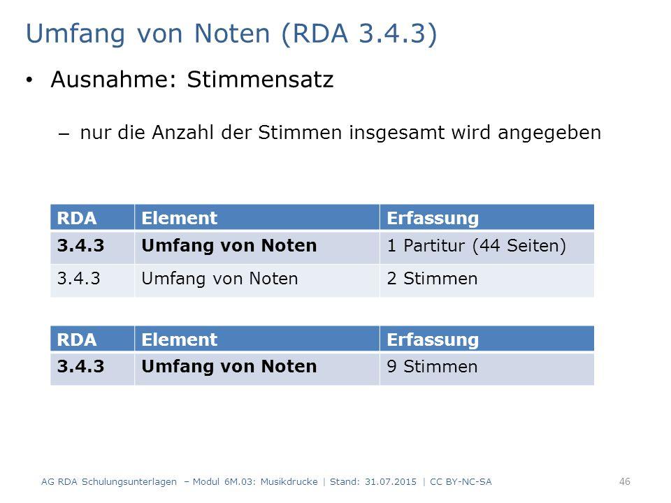 Umfang von Noten (RDA 3.4.3) Ausnahme: Stimmensatz – nur die Anzahl der Stimmen insgesamt wird angegeben AG RDA Schulungsunterlagen – Modul 6M.03: Mus