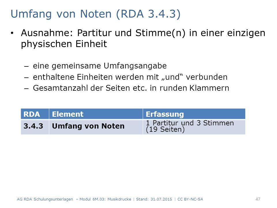 Umfang von Noten (RDA 3.4.3) Ausnahme: Partitur und Stimme(n) in einer einzigen physischen Einheit – eine gemeinsame Umfangsangabe – enthaltene Einhei