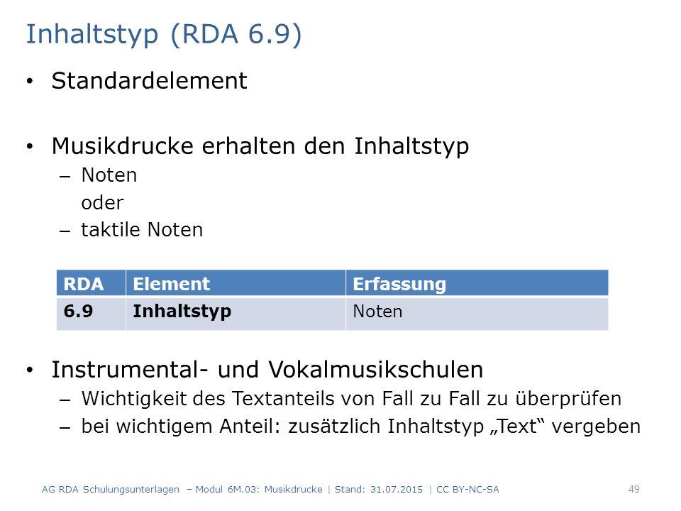 Inhaltstyp (RDA 6.9) Standardelement Musikdrucke erhalten den Inhaltstyp – Noten oder – taktile Noten Instrumental- und Vokalmusikschulen – Wichtigkei