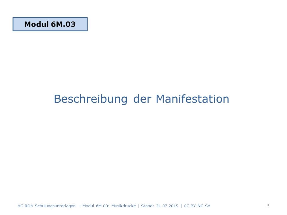 Beschreibung der Manifestation Modul 6M.03 5 AG RDA Schulungsunterlagen – Modul 6M.03: Musikdrucke | Stand: 31.07.2015 | CC BY-NC-SA