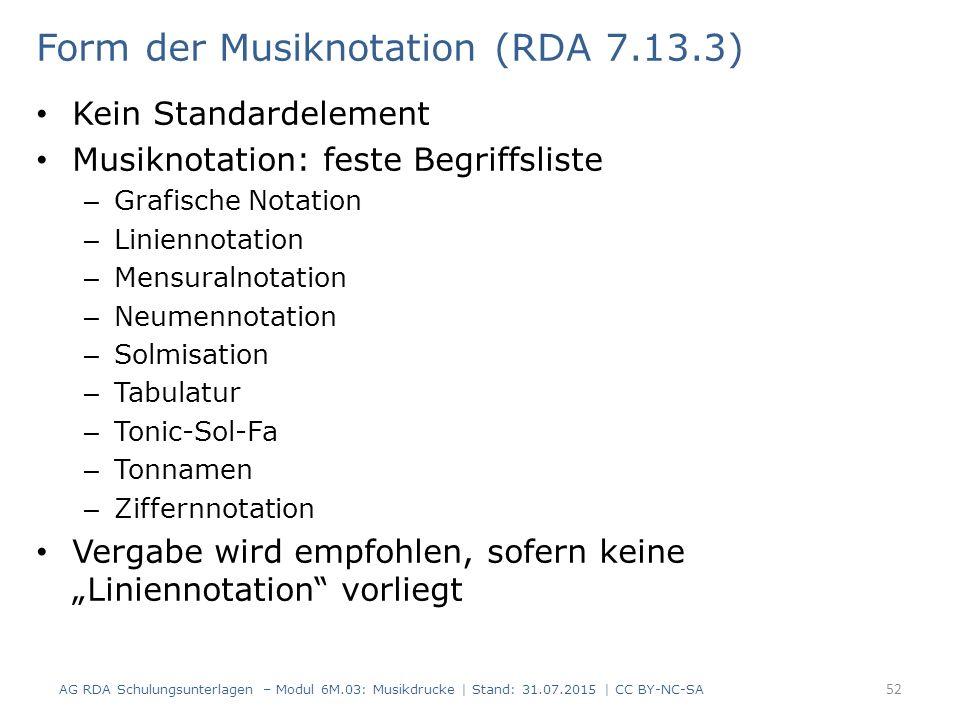 Form der Musiknotation (RDA 7.13.3) Kein Standardelement Musiknotation: feste Begriffsliste – Grafische Notation – Liniennotation – Mensuralnotation –