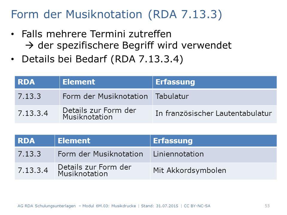 Form der Musiknotation (RDA 7.13.3) Falls mehrere Termini zutreffen  der spezifischere Begriff wird verwendet Details bei Bedarf (RDA 7.13.3.4) AG RD