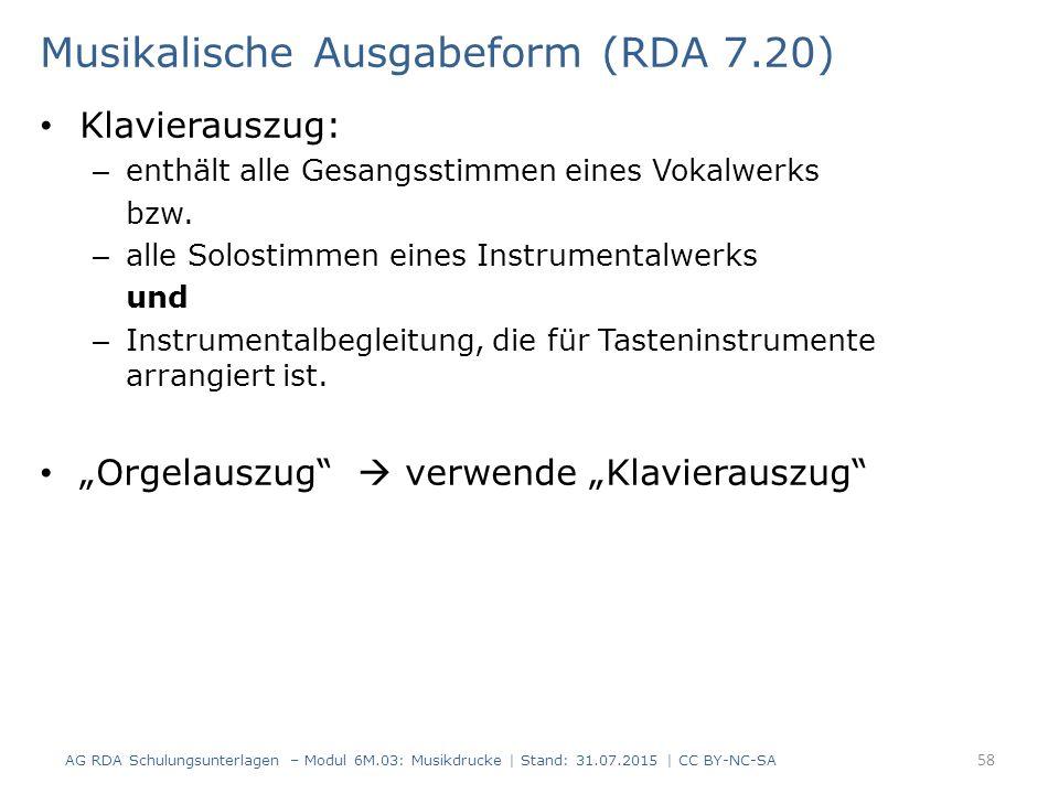 Musikalische Ausgabeform (RDA 7.20) Klavierauszug: – enthält alle Gesangsstimmen eines Vokalwerks bzw. – alle Solostimmen eines Instrumentalwerks und