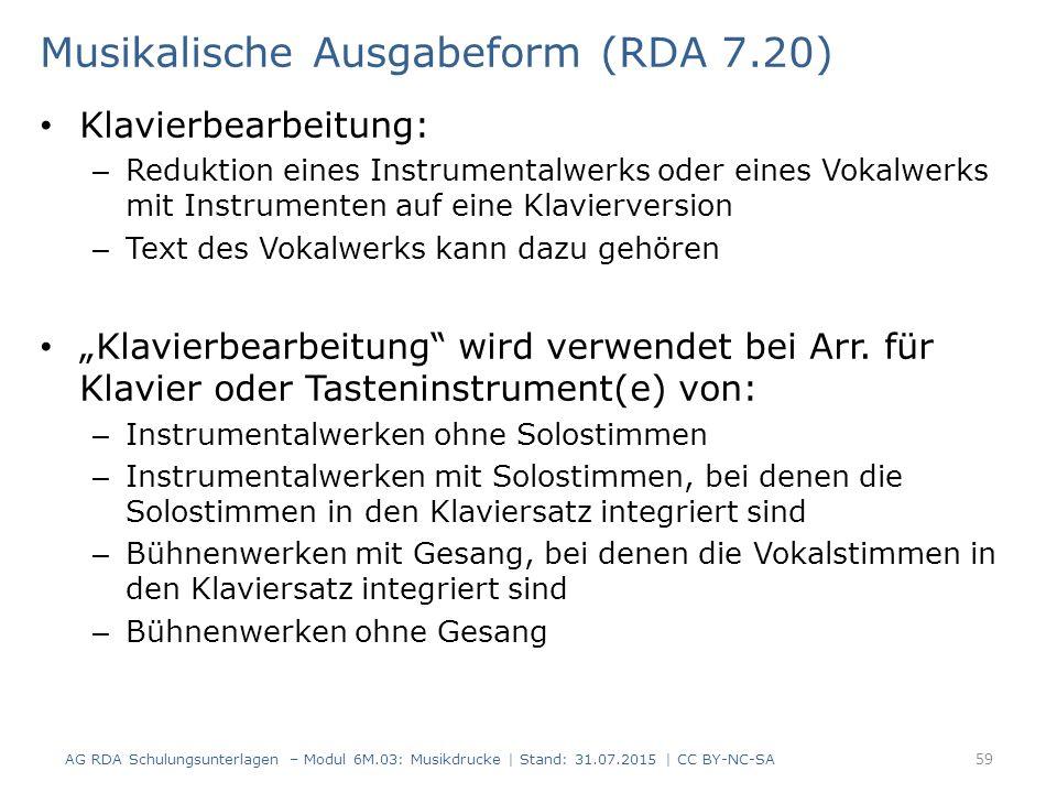 Musikalische Ausgabeform (RDA 7.20) Klavierbearbeitung: – Reduktion eines Instrumentalwerks oder eines Vokalwerks mit Instrumenten auf eine Klavierver