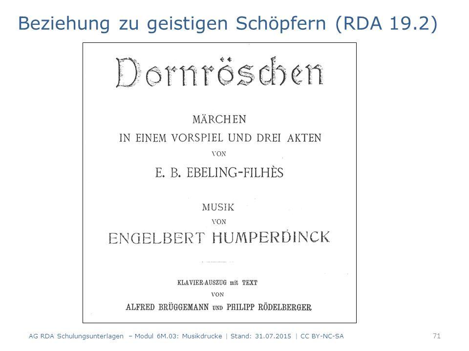 Beziehung zu geistigen Schöpfern (RDA 19.2) AG RDA Schulungsunterlagen – Modul 6M.03: Musikdrucke | Stand: 31.07.2015 | CC BY-NC-SA 71