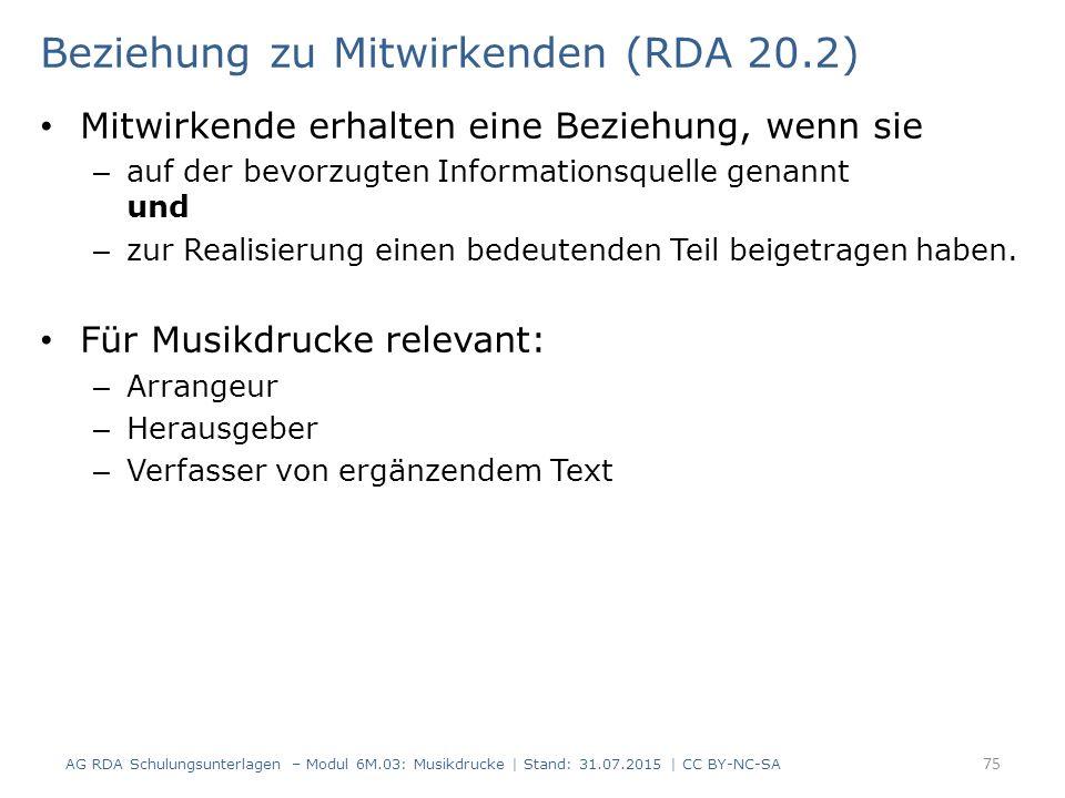 Beziehung zu Mitwirkenden (RDA 20.2) Mitwirkende erhalten eine Beziehung, wenn sie – auf der bevorzugten Informationsquelle genannt und – zur Realisie