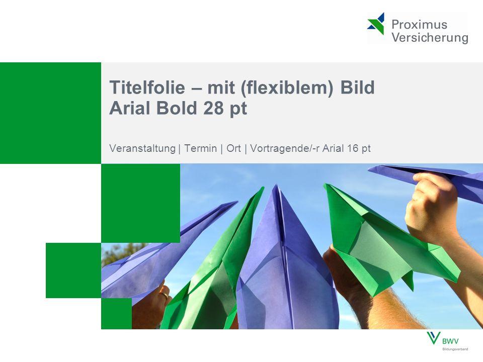 Veranstaltung | Termin | Ort | Vortragende/-r Arial 16 pt Titelfolie – mit (flexiblem) Bild Arial Bold 28 pt