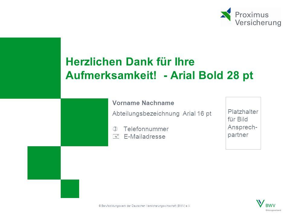 Seite © Berufsbildungswerk der Deutschen Versicherungswirtschaft (BWV) e.V. Herzlichen Dank für Ihre Aufmerksamkeit! - Arial Bold 28 pt Vorname Nachna