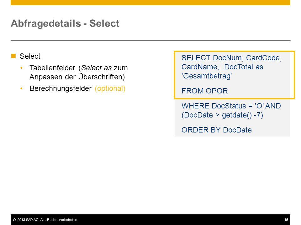 ©2013 SAP AG. Alle Rechte vorbehalten.15 Abfragedetails - Select Select Tabellenfelder (Select as zum Anpassen der Überschriften) Berechnungsfelder (o