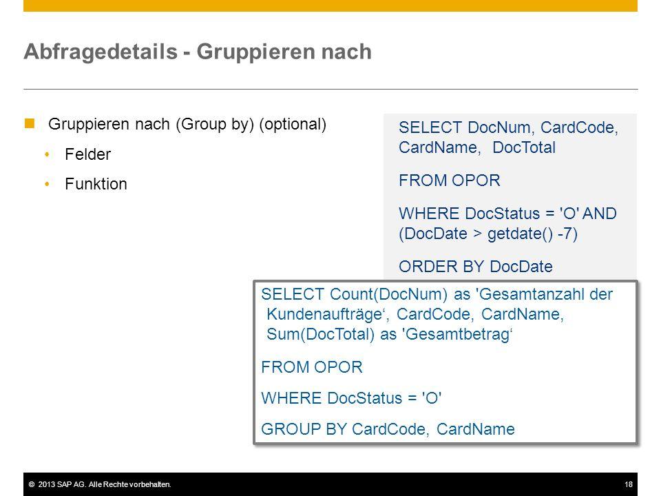 ©2013 SAP AG. Alle Rechte vorbehalten.18 Abfragedetails - Gruppieren nach Gruppieren nach (Group by) (optional) Felder Funktion SELECT DocNum, CardCod