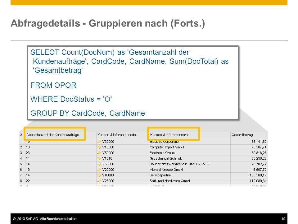 ©2013 SAP AG. Alle Rechte vorbehalten.19 Abfragedetails - Gruppieren nach (Forts.) SELECT Count(DocNum) as 'Gesamtanzahl der Kundenaufträge', CardCode