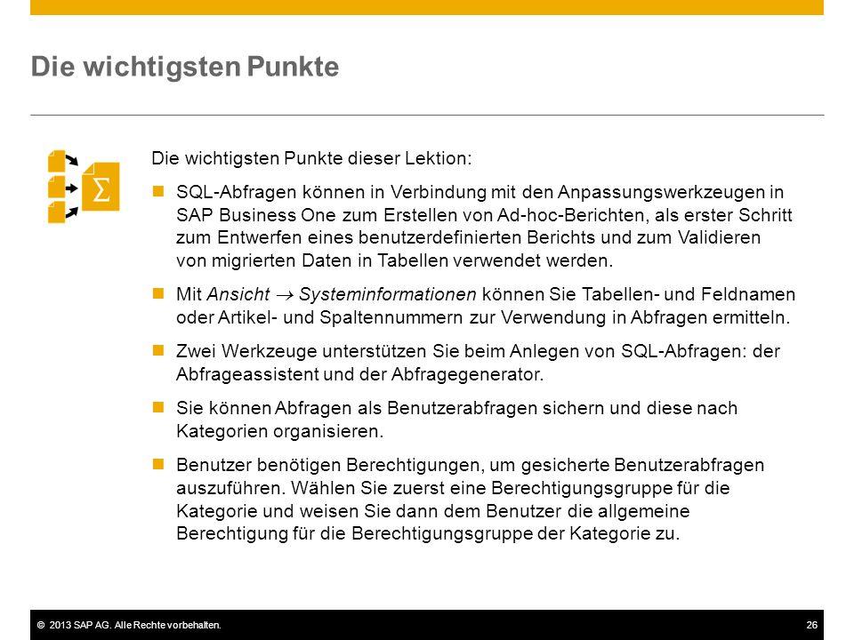 ©2013 SAP AG. Alle Rechte vorbehalten.26 Die wichtigsten Punkte Die wichtigsten Punkte dieser Lektion: SQL-Abfragen können in Verbindung mit den Anpas