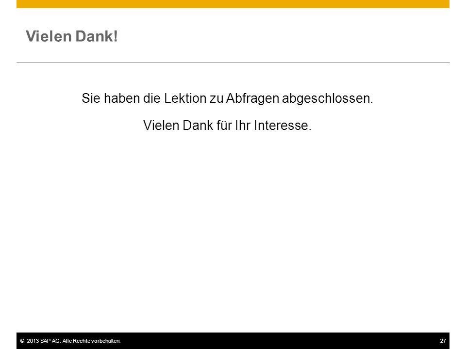 ©2013 SAP AG. Alle Rechte vorbehalten.27 Vielen Dank! Sie haben die Lektion zu Abfragen abgeschlossen. Vielen Dank für Ihr Interesse.