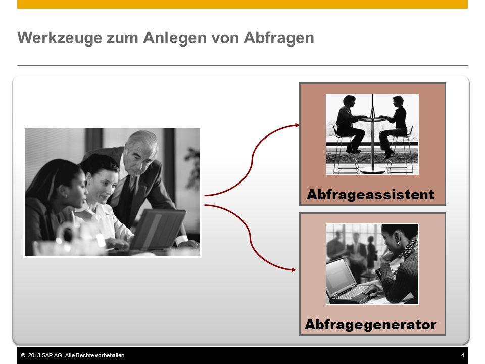 ©2013 SAP AG. Alle Rechte vorbehalten.4 Werkzeuge zum Anlegen von Abfragen Abfragegenerator Abfrageassistent