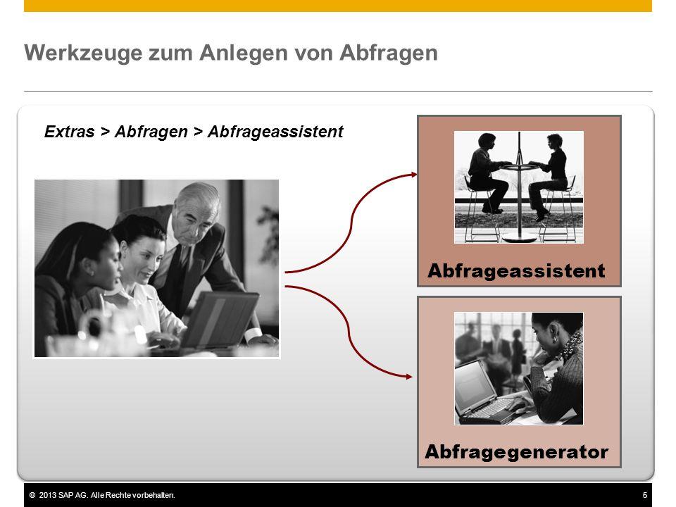 ©2013 SAP AG. Alle Rechte vorbehalten.5 Abfragegenerator Werkzeuge zum Anlegen von Abfragen Abfrageassistent Extras > Abfragen > Abfrageassistent