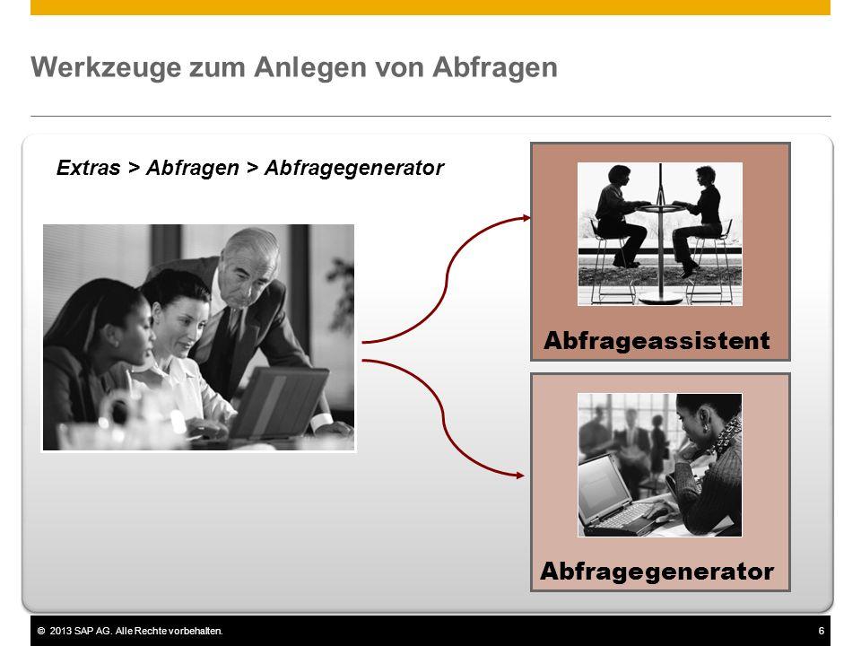 ©2013 SAP AG. Alle Rechte vorbehalten.6 Werkzeuge zum Anlegen von Abfragen AbfrageassistentAbfragegenerator Extras > Abfragen > Abfragegenerator