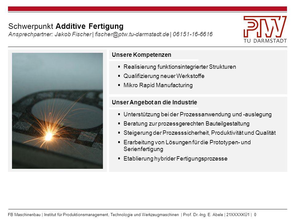 FB Maschinenbau | Institut für Produktionsmanagement, Technologie und Werkzeugmaschinen | Prof. Dr.-Ing. E. Abele | 21XXXXKÜ1 | 0 Schwerpunkt Additive