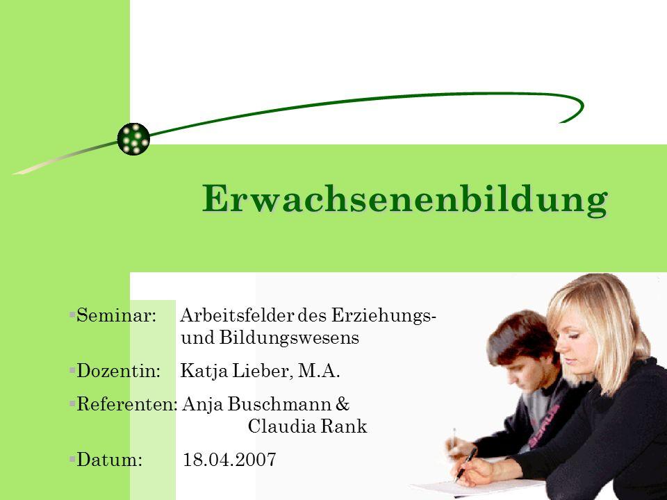  Seminar: Arbeitsfelder des Erziehungs- und Bildungswesens  Dozentin: Katja Lieber, M.A.  Referenten: Anja Buschmann & Claudia Rank  Datum: 18.04.