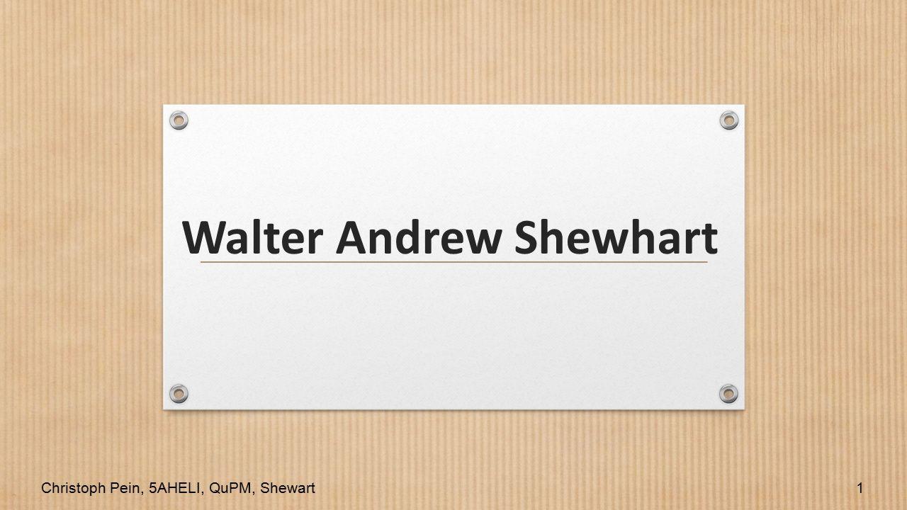 Walter Andrew Shewhart Christoph Pein, 5AHELI, QuPM, Shewart1
