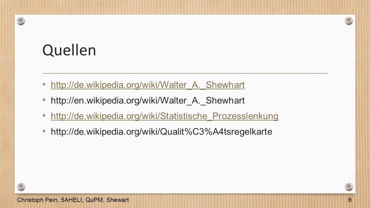 Quellen http://de.wikipedia.org/wiki/Walter_A._Shewhart http://en.wikipedia.org/wiki/Walter_A._Shewhart http://de.wikipedia.org/wiki/Statistische_Proz