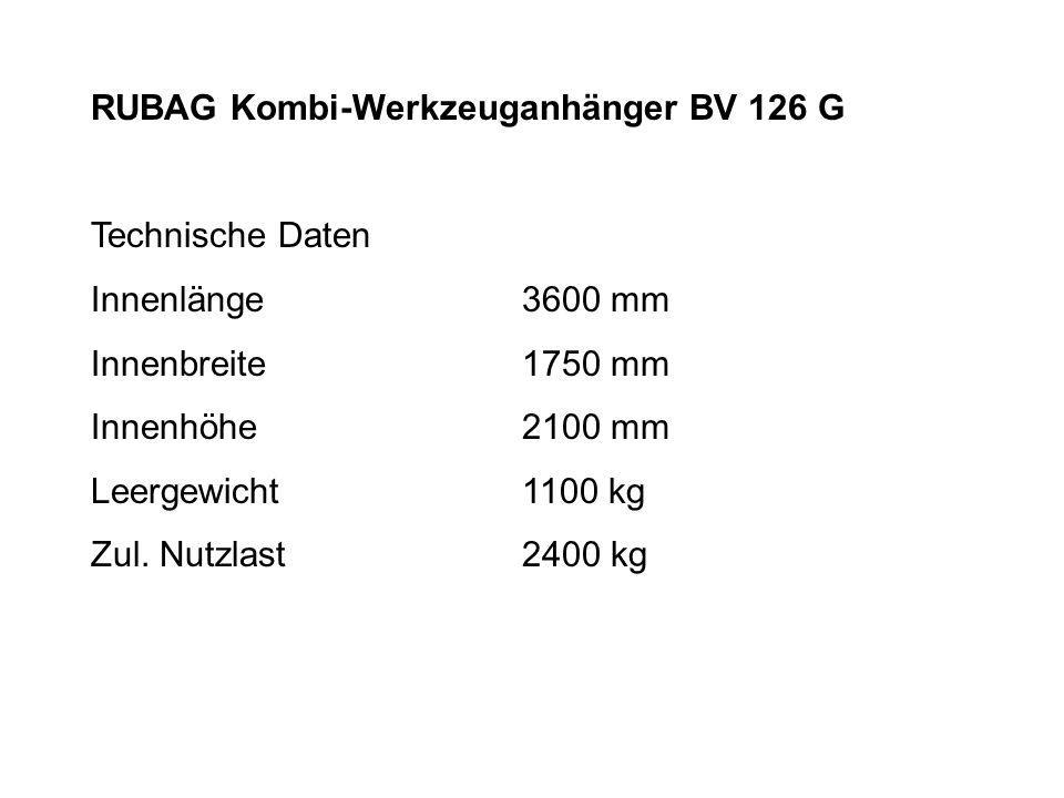 RUBAG Kombi-Werkzeuganhänger BV 126 G Technische Daten Innenlänge3600 mm Innenbreite1750 mm Innenhöhe2100 mm Leergewicht1100 kg Zul.