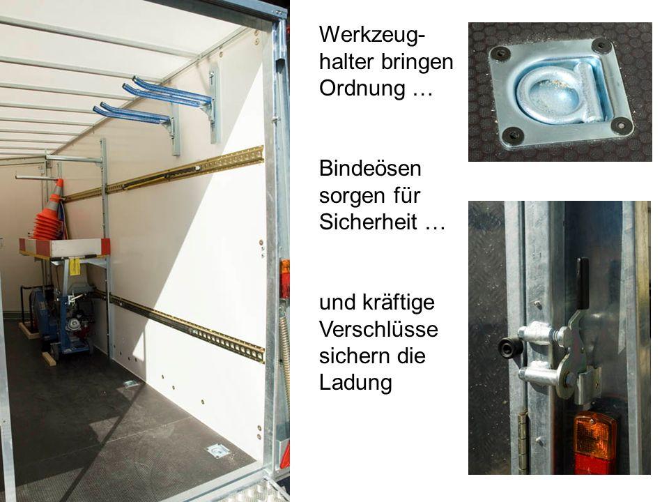 Werkzeug- halter bringen Ordnung … Bindeösen sorgen für Sicherheit … und kräftige Verschlüsse sichern die Ladung