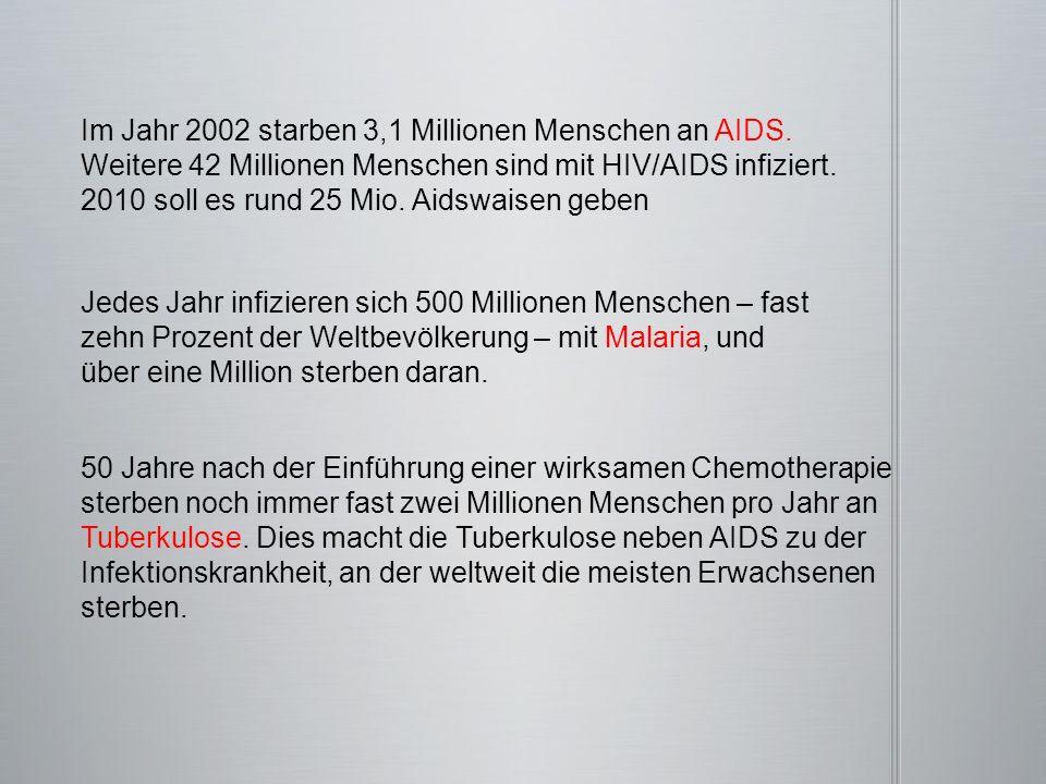 Im Jahr 2002 starben 3,1 Millionen Menschen an AIDS. Weitere 42 Millionen Menschen sind mit HIV/AIDS infiziert. 2010 soll es rund 25 Mio. Aidswaisen g