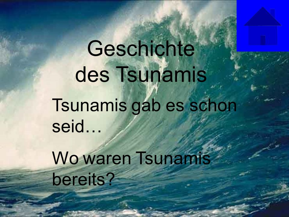 Geschichte des Tsunamis Tsunamis gab es schon seid… Wo waren Tsunamis bereits?