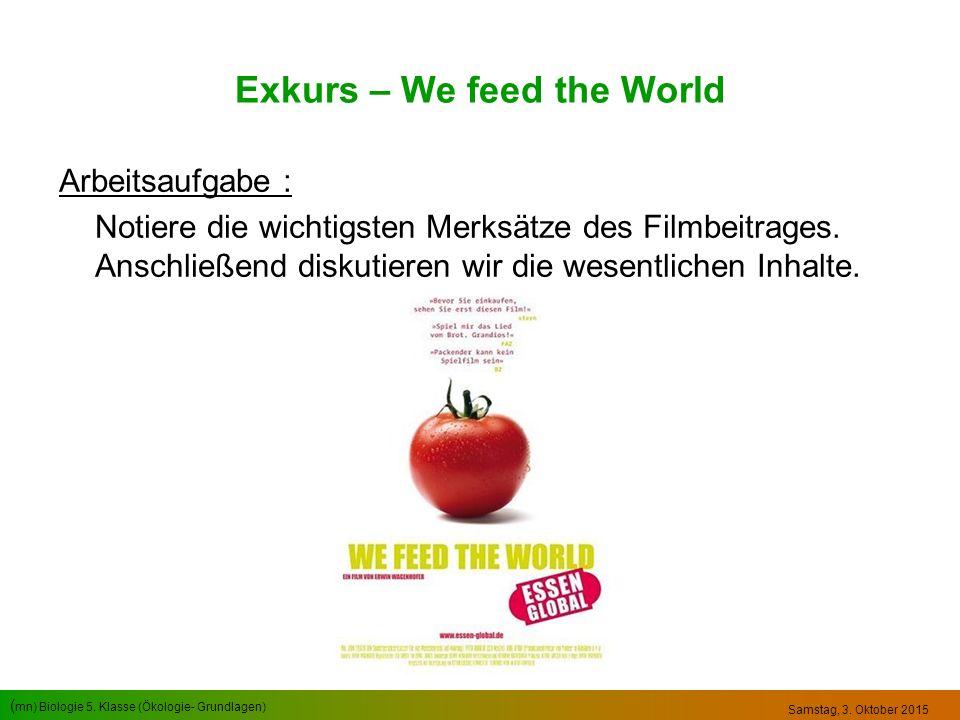 ( mn) Biologie 5. Klasse (Ökologie- Grundlagen) Samstag, 3. Oktober 2015 Exkurs – We feed the World Arbeitsaufgabe : Notiere die wichtigsten Merksätze