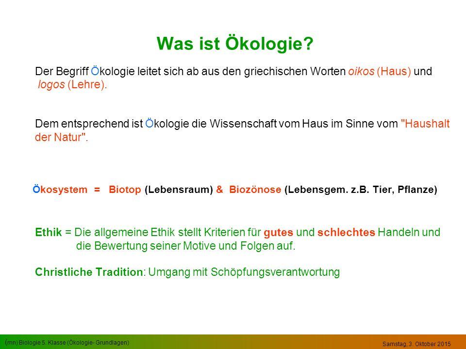 ( mn) Biologie 5. Klasse (Ökologie- Grundlagen) Samstag, 3. Oktober 2015 Was ist Ökologie? Der Begriff Ökologie leitet sich ab aus den griechischen Wo