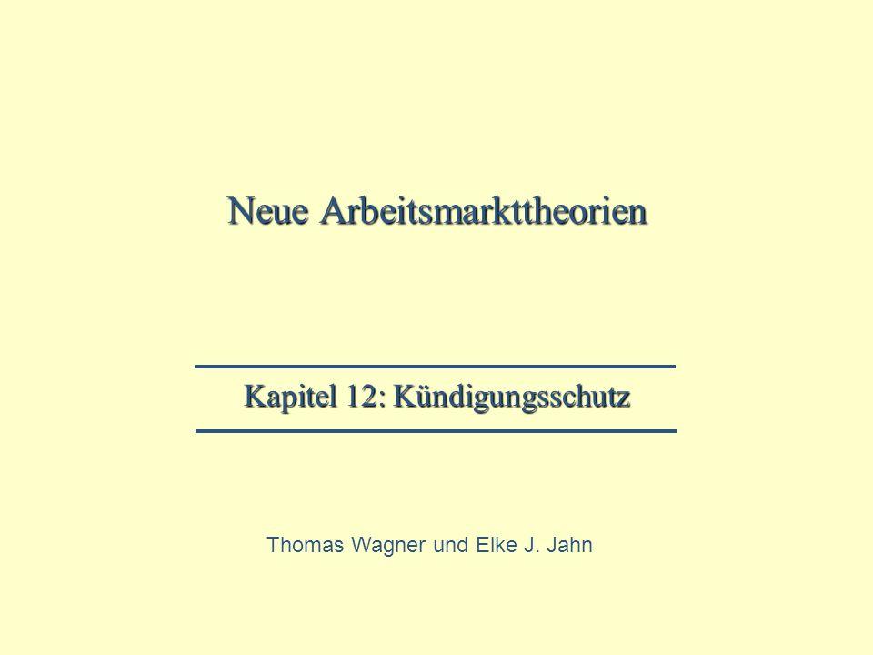 Neue Arbeitsmarkttheorien Kapitel 12: Kündigungsschutz Thomas Wagner und Elke J. Jahn