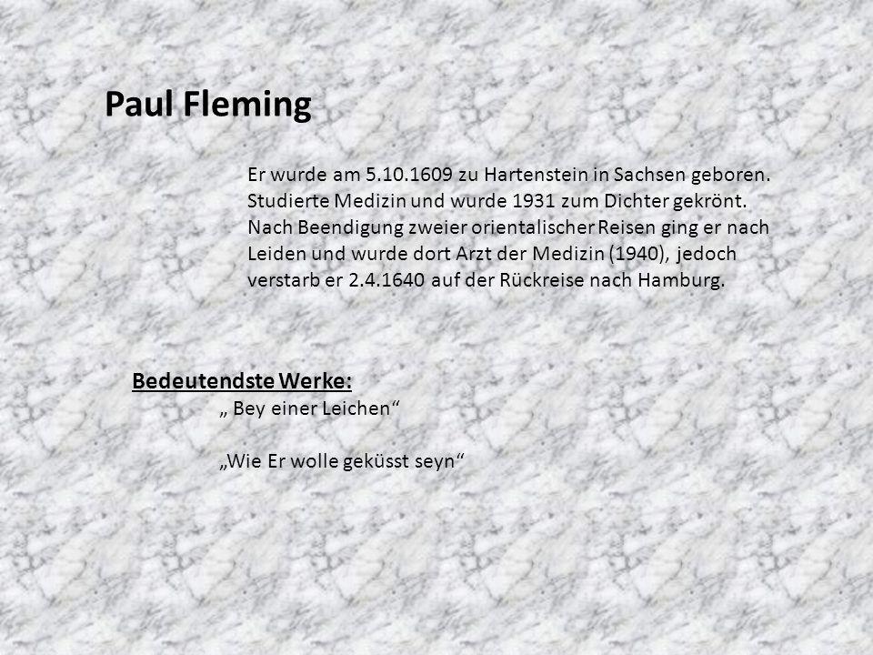 Paul Fleming Er wurde am 5.10.1609 zu Hartenstein in Sachsen geboren. Studierte Medizin und wurde 1931 zum Dichter gekrönt. Nach Beendigung zweier ori