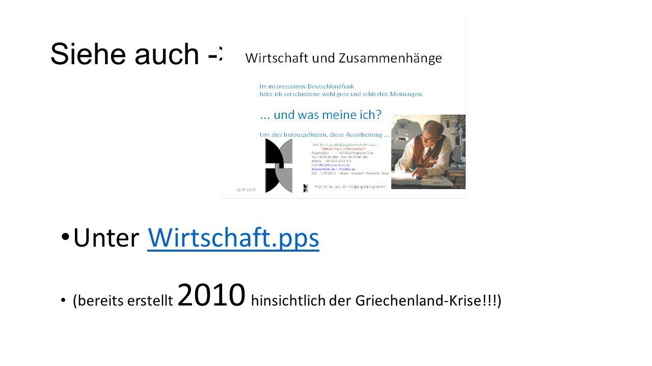 Siehe auch -> Unter Wirtschaft.ppsWirtschaft.pps (bereits erstellt 2010 hinsichtlich der Griechenland-Krise!!!)