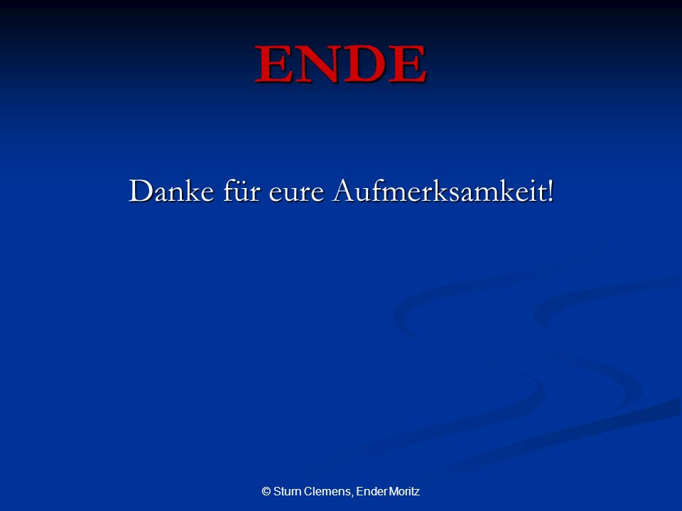 © Sturn Clemens, Ender Moritz ENDE Danke für eure Aufmerksamkeit!