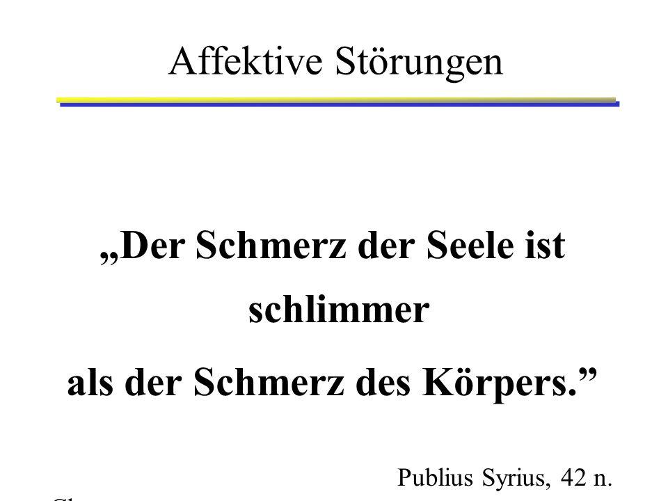 """Affektive Störungen """"Der Schmerz der Seele ist schlimmer als der Schmerz des Körpers."""" Publius Syrius, 42 n. Chr."""