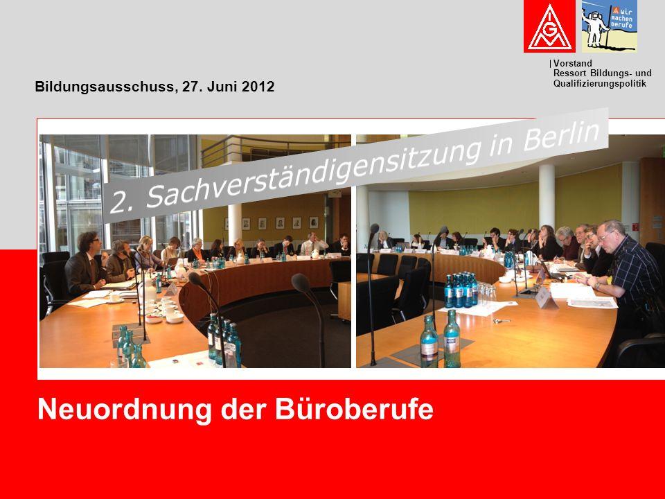 Vorstand Ressort Bildungs- und Qualifizierungspolitik Bildungsausschuss, 27. Juni 2012 Neuordnung der Büroberufe