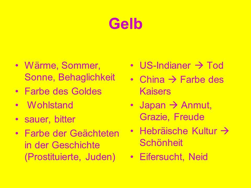 Gelb Wärme, Sommer, Sonne, Behaglichkeit Farbe des Goldes Wohlstand sauer, bitter Farbe der Geächteten in der Geschichte (Prostituierte, Juden) US-Ind