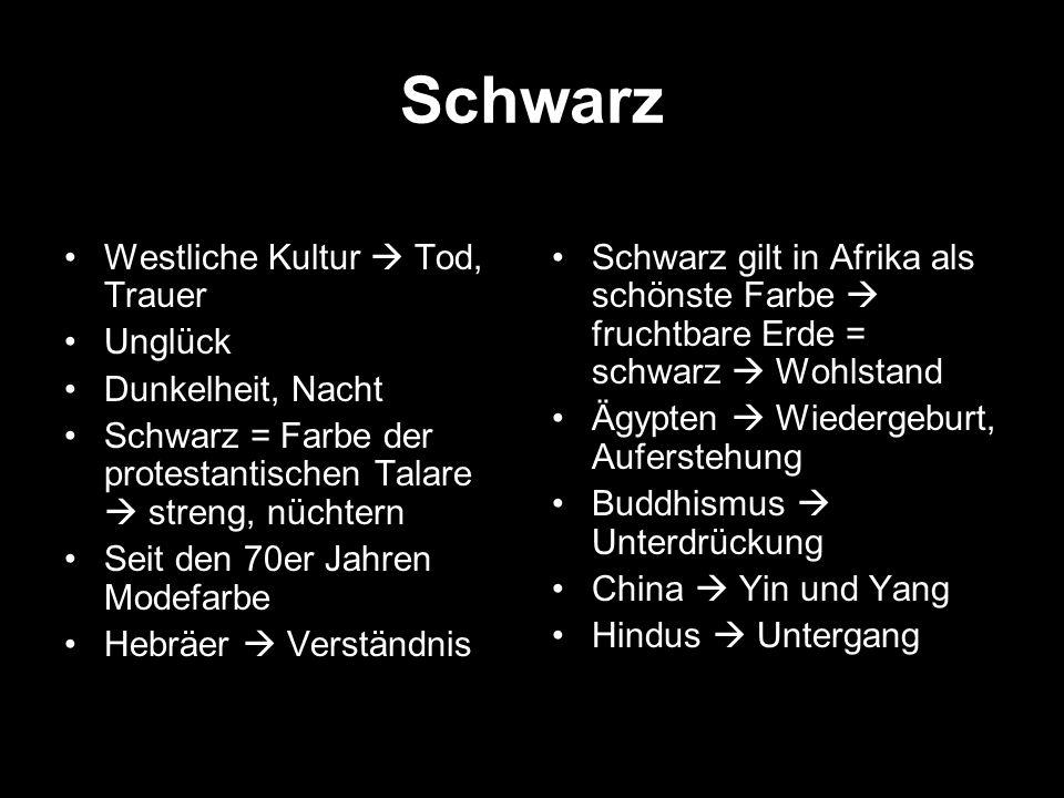 Schwarz Westliche Kultur  Tod, Trauer Unglück Dunkelheit, Nacht Schwarz = Farbe der protestantischen Talare  streng, nüchtern Seit den 70er Jahren M