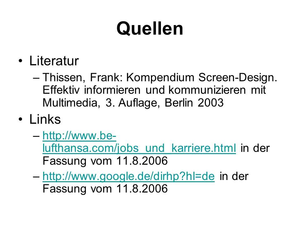Quellen Literatur –Thissen, Frank: Kompendium Screen-Design. Effektiv informieren und kommunizieren mit Multimedia, 3. Auflage, Berlin 2003 Links –htt
