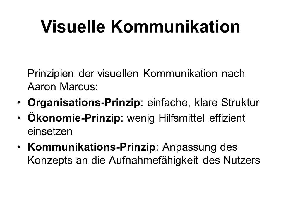Visuelle Kommunikation Prinzipien der visuellen Kommunikation nach Aaron Marcus: Organisations-Prinzip: einfache, klare Struktur Ökonomie-Prinzip: wen