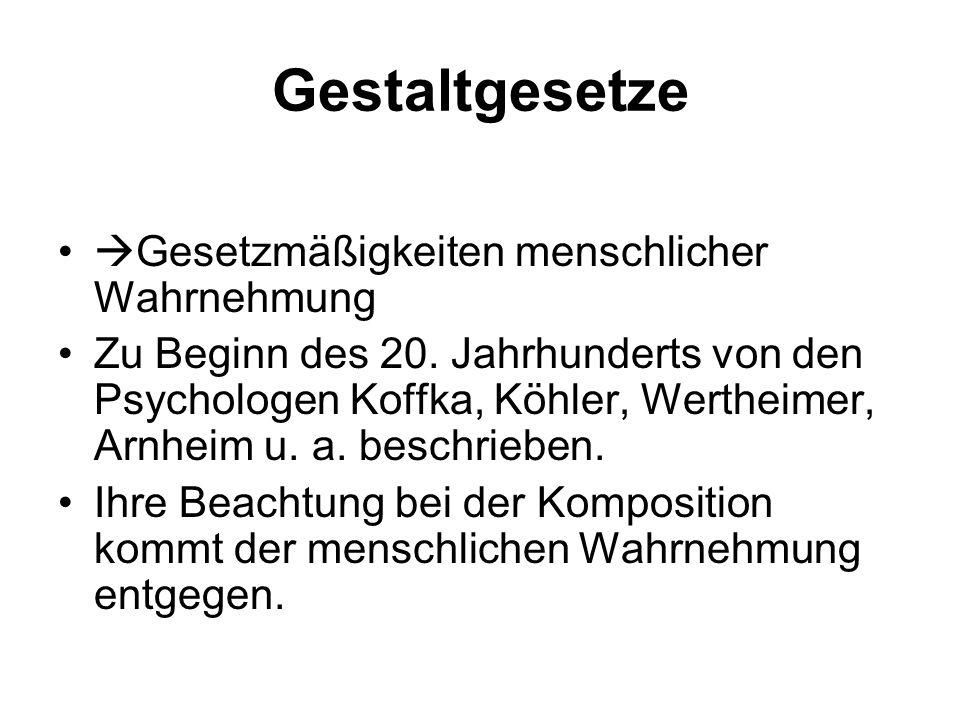 Gestaltgesetze  Gesetzmäßigkeiten menschlicher Wahrnehmung Zu Beginn des 20. Jahrhunderts von den Psychologen Koffka, Köhler, Wertheimer, Arnheim u.
