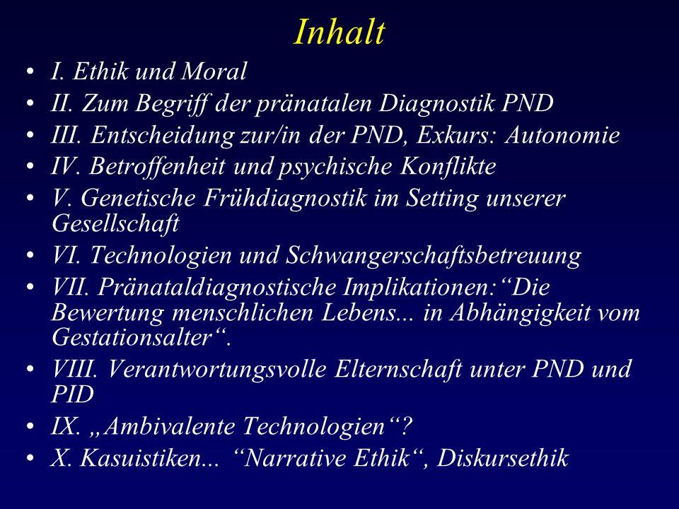 Inhalt I. Ethik und Moral II. Zum Begriff der pränatalen Diagnostik PND III.