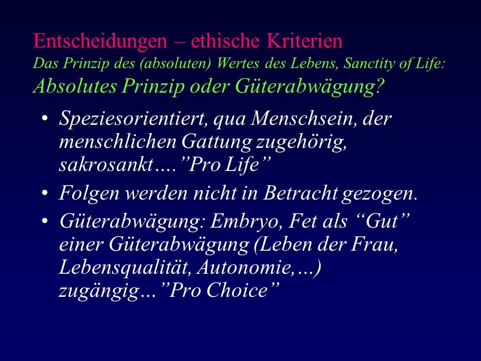 Entscheidungen – ethische Kriterien Das Prinzip des (absoluten) Wertes des Lebens, Sanctity of Life: Absolutes Prinzip oder Güterabwägung.