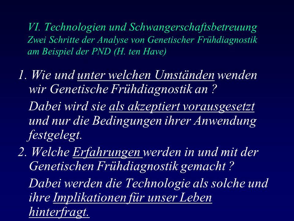 VI. Technologien und Schwangerschaftsbetreuung Zwei Schritte der Analyse von Genetischer Frühdiagnostik am Beispiel der PND (H. ten Have) 1. Wie und u