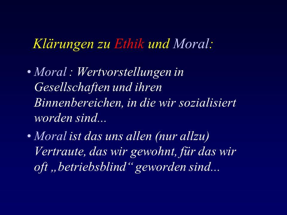 Klärungen zu Ethik und Moral: Moral : Wertvorstellungen in Gesellschaften und ihren Binnenbereichen, in die wir sozialisiert worden sind...