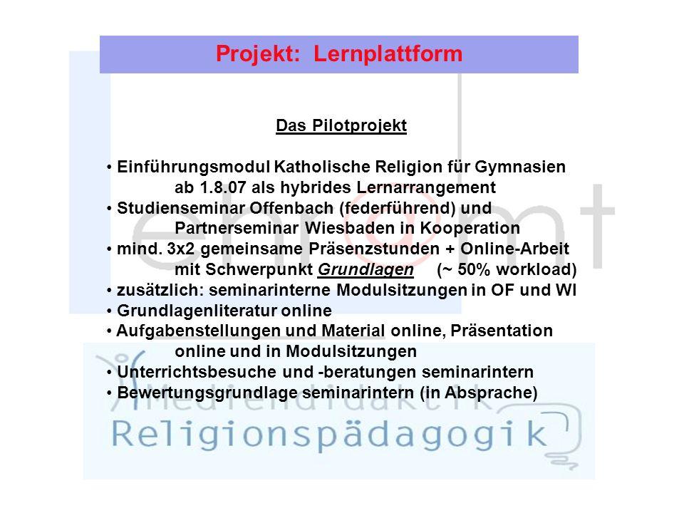 Das Pilotprojekt Einführungsmodul Katholische Religion für Gymnasien ab 1.8.07 als hybrides Lernarrangement Studienseminar Offenbach (federführend) und Partnerseminar Wiesbaden in Kooperation mind.
