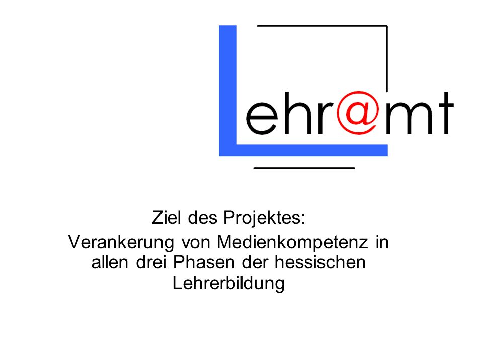 Ziel des Projektes: Verankerung von Medienkompetenz in allen drei Phasen der hessischen Lehrerbildung