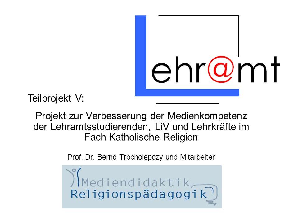 Projekt zur Verbesserung der Medienkompetenz der Lehramtsstudierenden, LiV und Lehrkräfte im Fach Katholische Religion Prof.