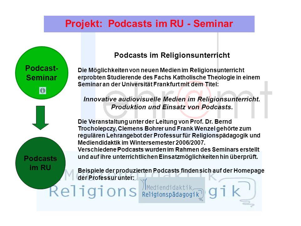 Projekt: Podcasts im RU - Seminar Podcasts im RU Podcast- Seminar Podcasts im Religionsunterricht Die Möglichkeiten von neuen Medien im Religionsunterricht erprobten Studierende des Fachs Katholische Theologie in einem Seminar an der Universität Frankfurt mit dem Titel: Innovative audiovisuelle Medien im Religionsunterricht.